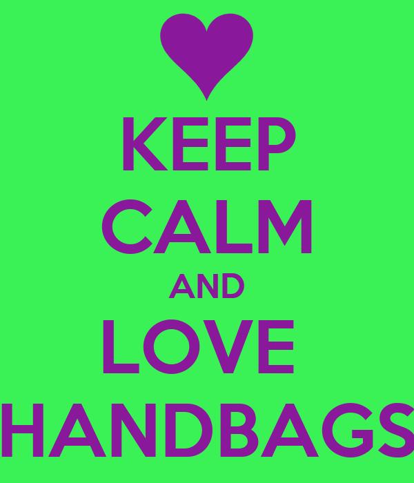 KEEP CALM AND LOVE  HANDBAGS