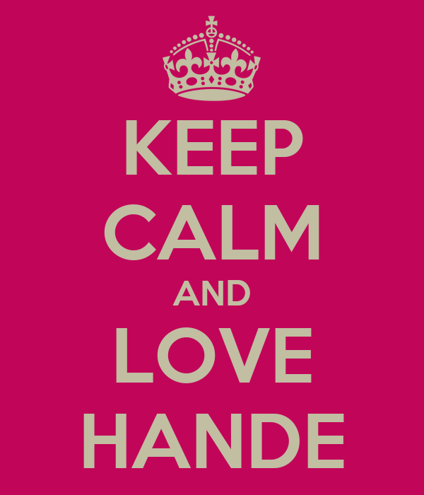 KEEP CALM AND LOVE HANDE