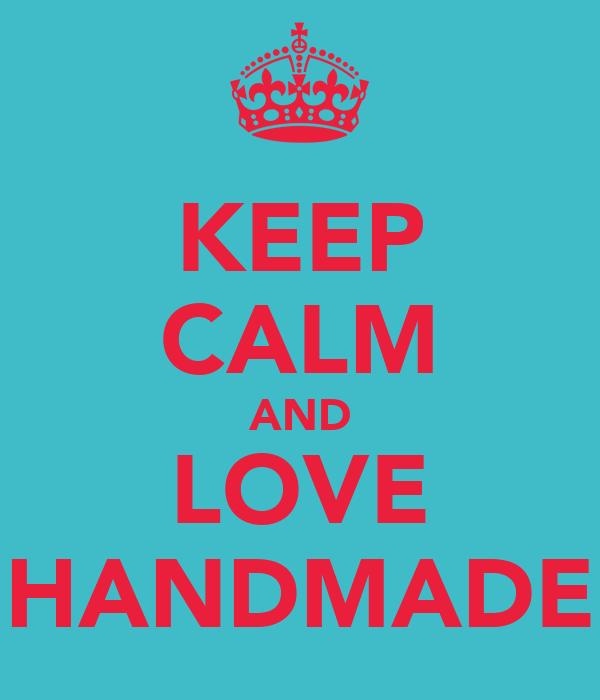 KEEP CALM AND LOVE HANDMADE