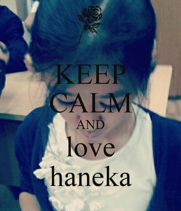 KEEP CALM AND love haneka