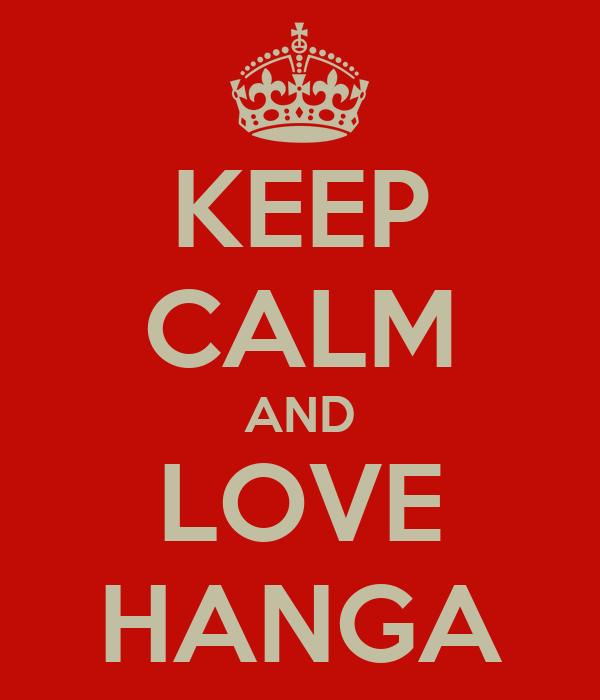 KEEP CALM AND LOVE HANGA