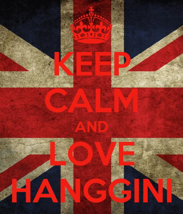 KEEP CALM AND LOVE HANGGINI