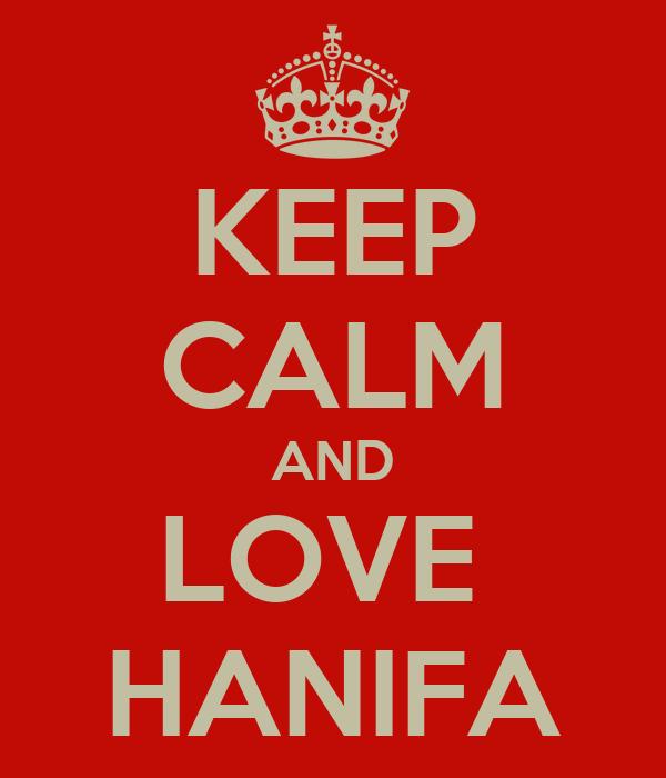 KEEP CALM AND LOVE  HANIFA