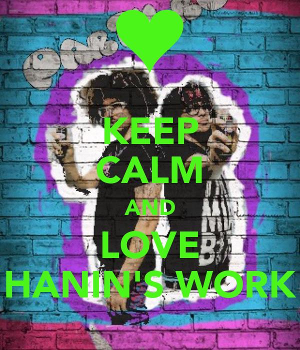 KEEP CALM AND LOVE HANIN'S WORK