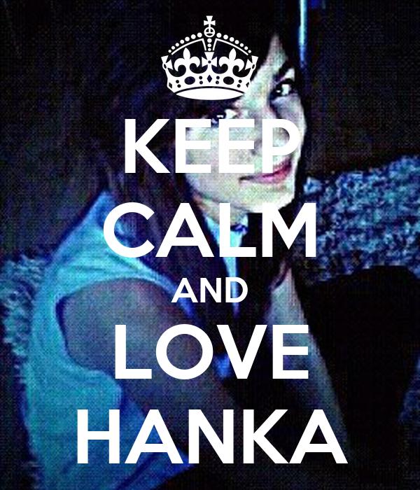 KEEP CALM AND LOVE HANKA