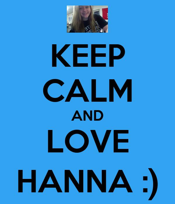 KEEP CALM AND LOVE HANNA :)