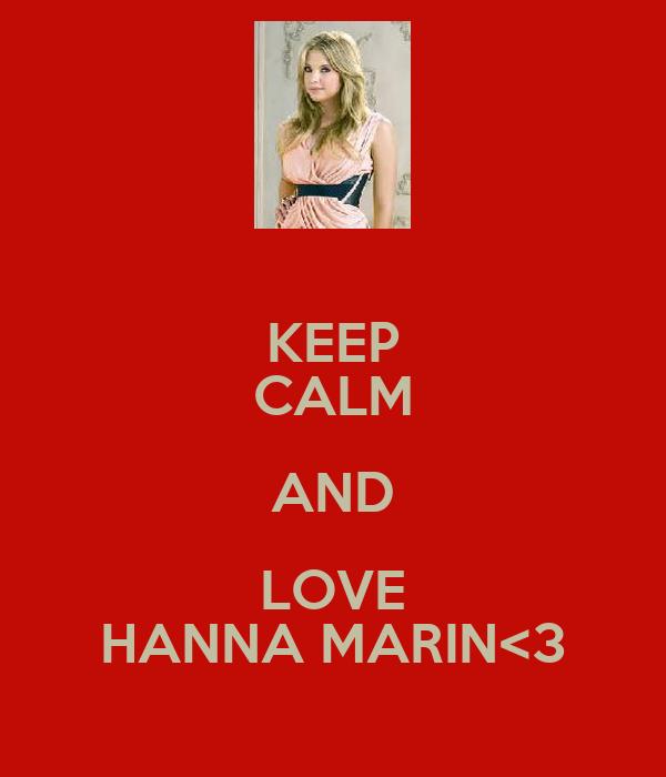 KEEP CALM AND LOVE HANNA MARIN<3