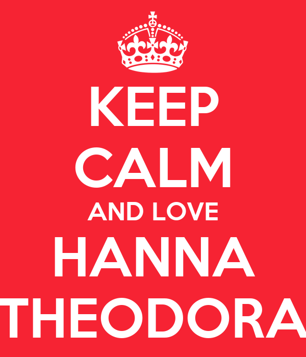 KEEP CALM AND LOVE HANNA THEODORA