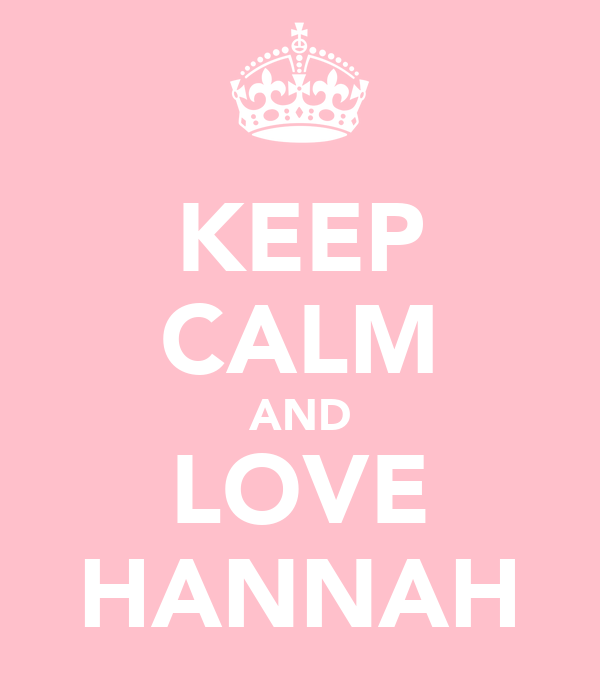 KEEP CALM AND LOVE HANNAH