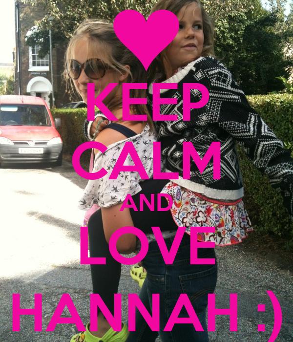 KEEP CALM AND LOVE HANNAH :)