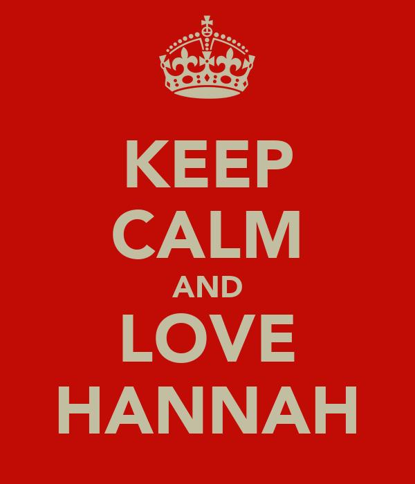 KEEP CALM AND LOVE HANNAH