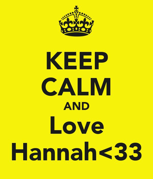 KEEP CALM AND Love Hannah<33