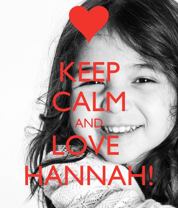 KEEP CALM AND LOVE  HANNAH!