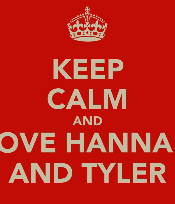 KEEP CALM AND LOVE HANNAH AND TYLER