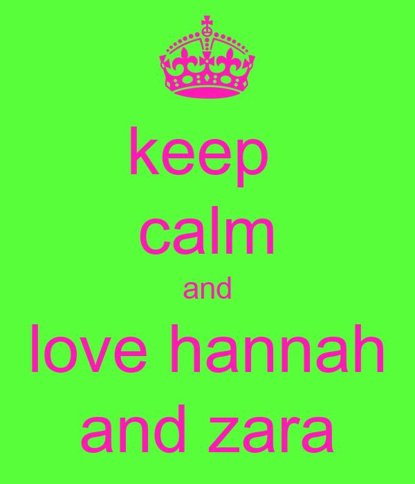 keep  calm and love hannah and zara