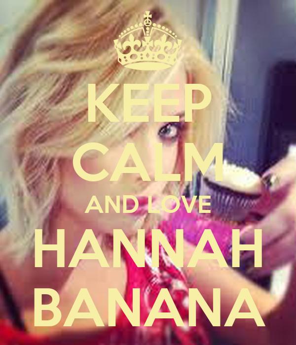 KEEP CALM AND LOVE HANNAH BANANA