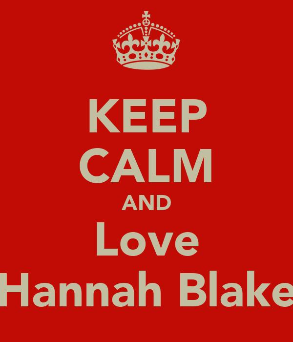 KEEP CALM AND Love Hannah Blake