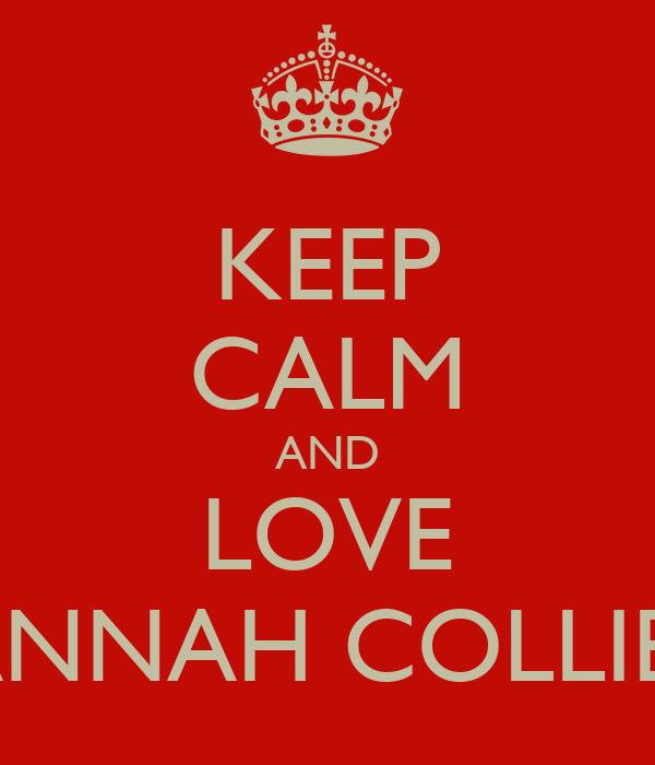 KEEP CALM AND LOVE HANNAH COLLIE<3