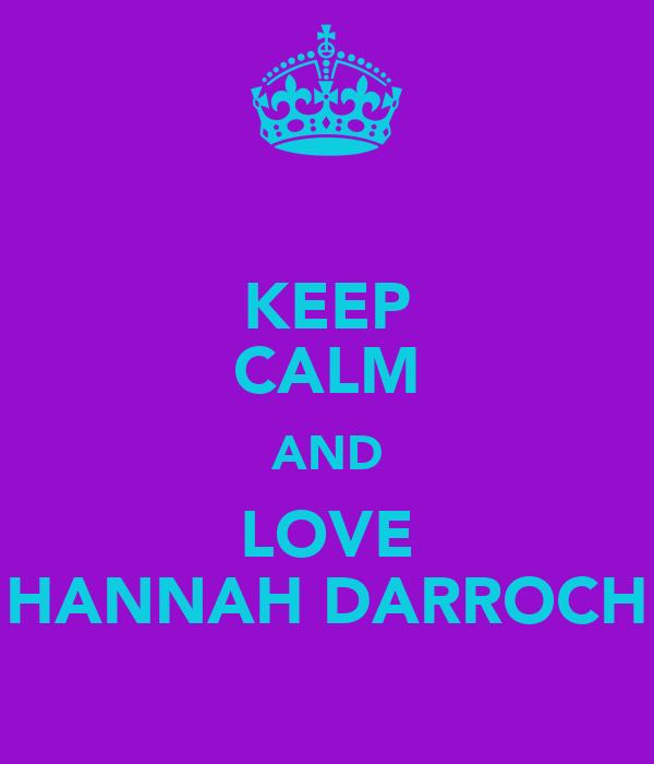 KEEP CALM AND LOVE HANNAH DARROCH
