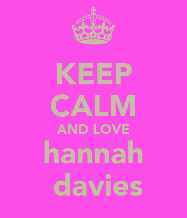 KEEP CALM AND LOVE hannah  davies