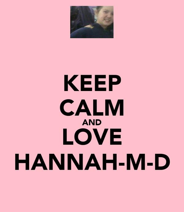 KEEP CALM AND LOVE HANNAH-M-D
