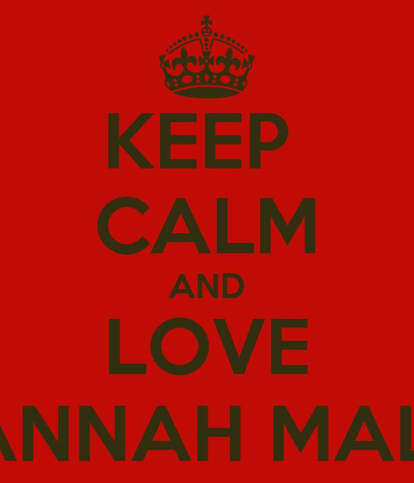 KEEP  CALM AND LOVE HANNAH MALIK