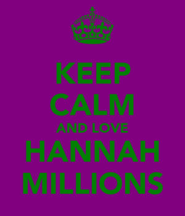 KEEP CALM AND LOVE HANNAH MILLIONS