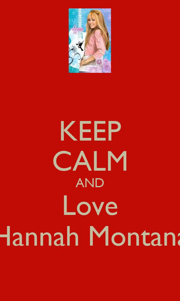 KEEP CALM AND Love Hannah Montana