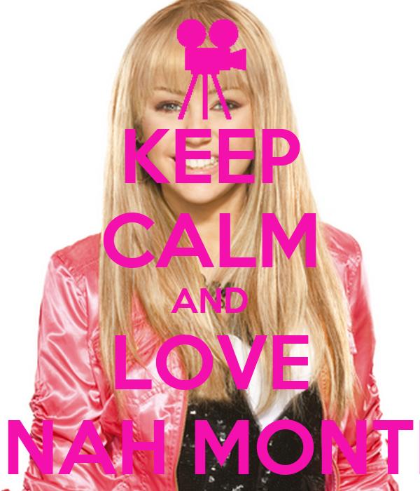 KEEP CALM AND LOVE HANNAH MONTNNA