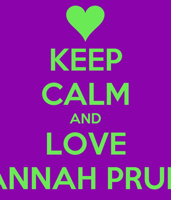 KEEP CALM AND LOVE HANNAH PRUITT