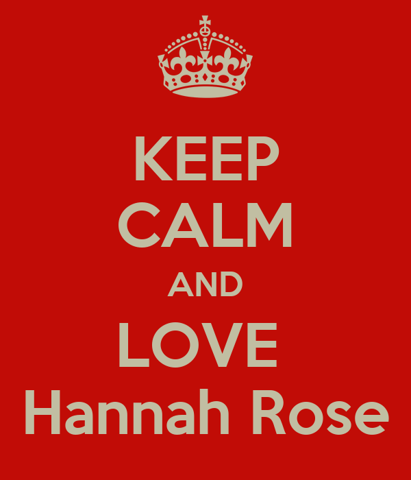 KEEP CALM AND LOVE  Hannah Rose