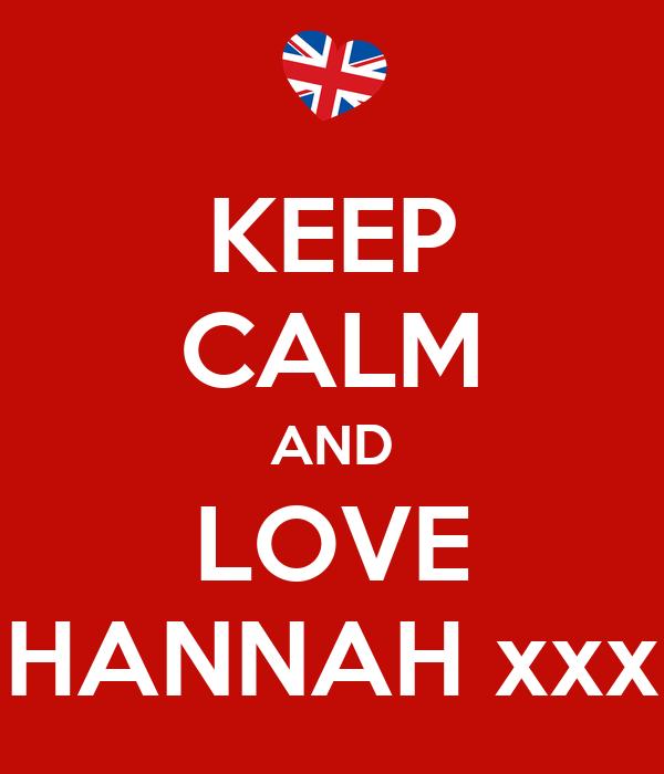 KEEP CALM AND LOVE HANNAH xxx