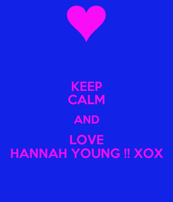 KEEP CALM AND LOVE HANNAH YOUNG !! XOX