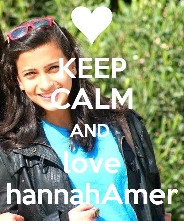 KEEP CALM AND  love hannahAmer