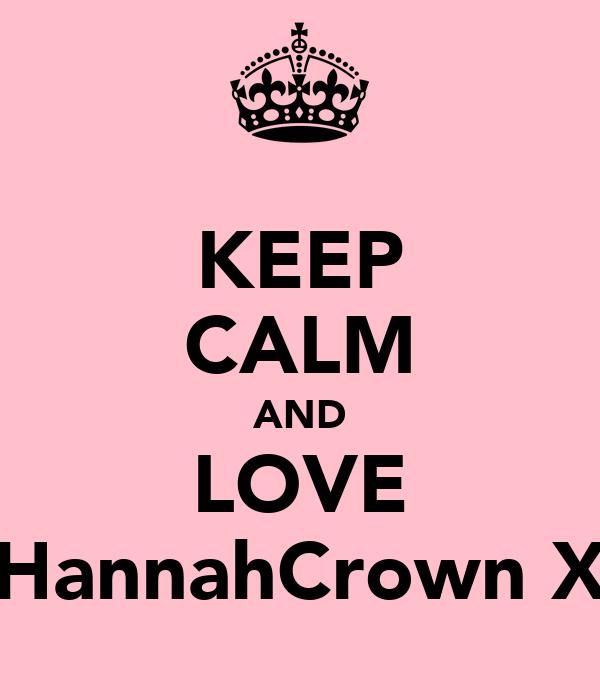 KEEP CALM AND LOVE HannahCrown X