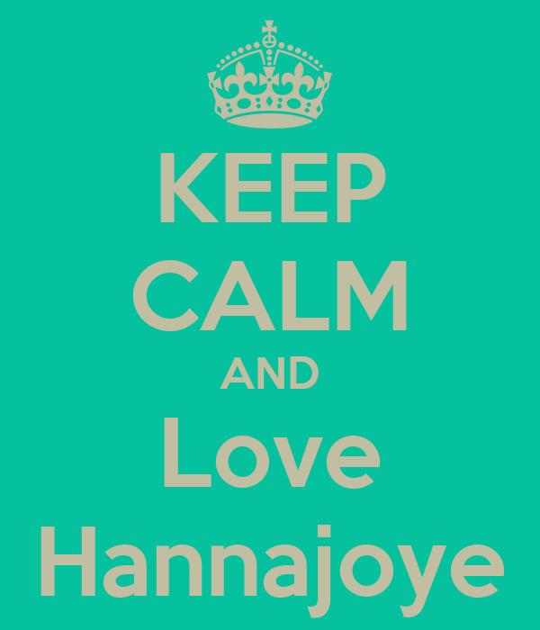 KEEP CALM AND Love Hannajoye