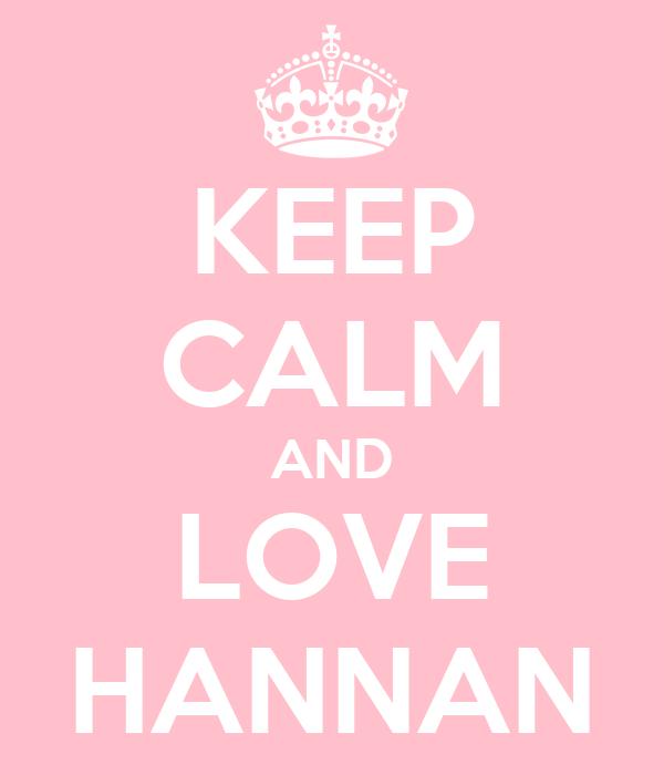 KEEP CALM AND LOVE HANNAN