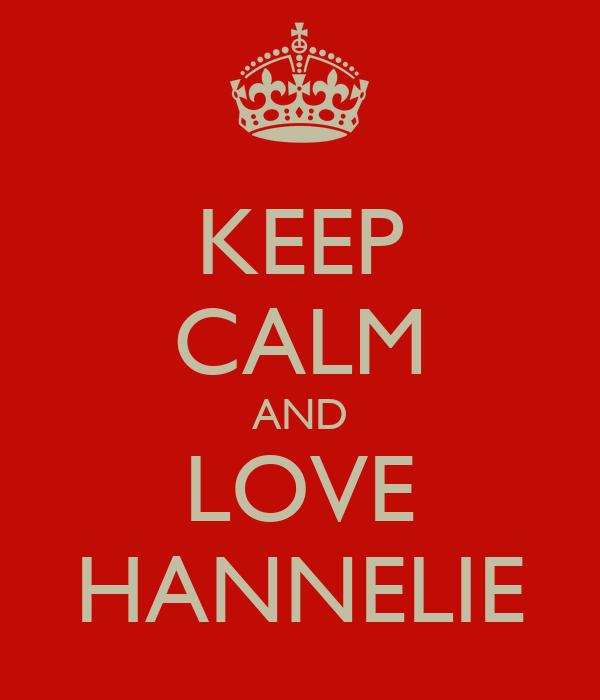 KEEP CALM AND LOVE HANNELIE
