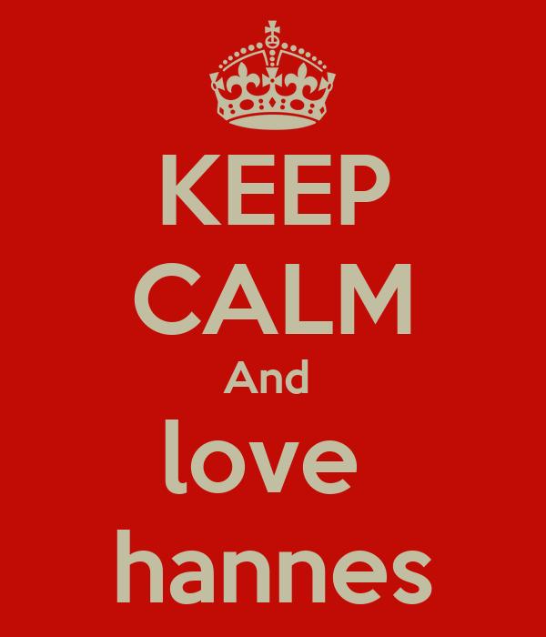 KEEP CALM And  love  hannes