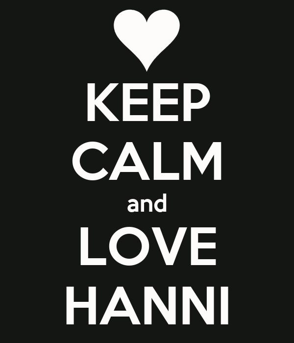 KEEP CALM and LOVE HANNI