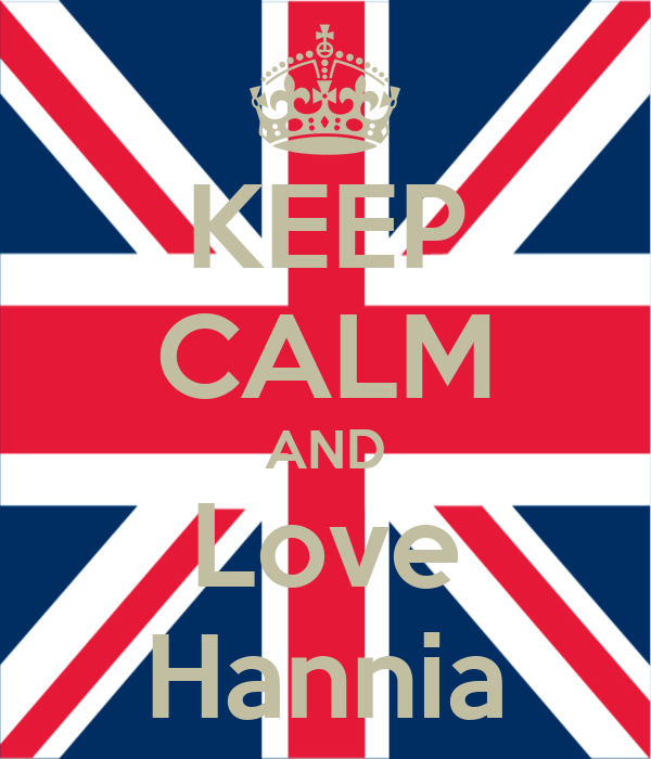 KEEP CALM AND Love Hannia