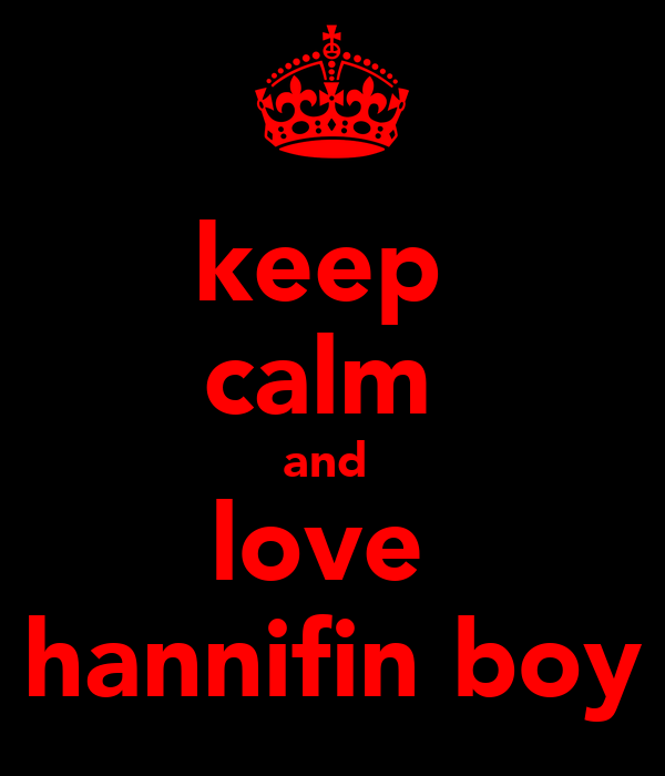 keep  calm  and  love  hannifin boy