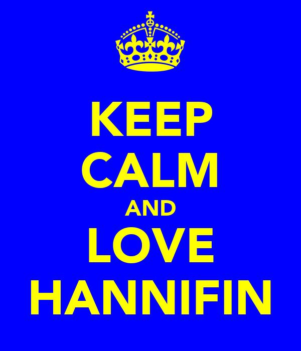 KEEP CALM AND LOVE HANNIFIN