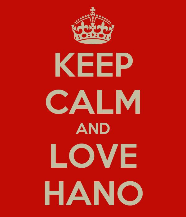 KEEP CALM AND LOVE HANO