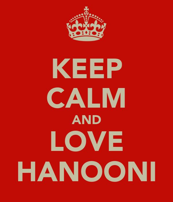 KEEP CALM AND LOVE HANOONI