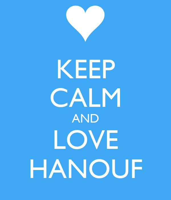 KEEP CALM AND LOVE HANOUF