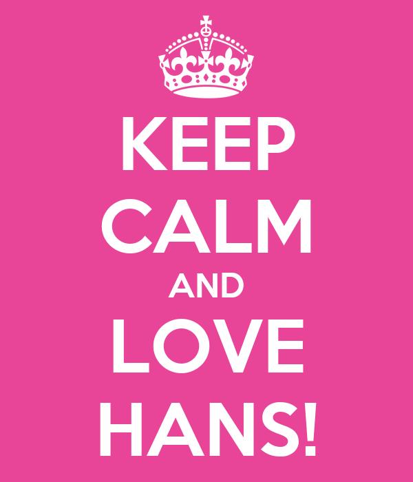 KEEP CALM AND LOVE HANS!
