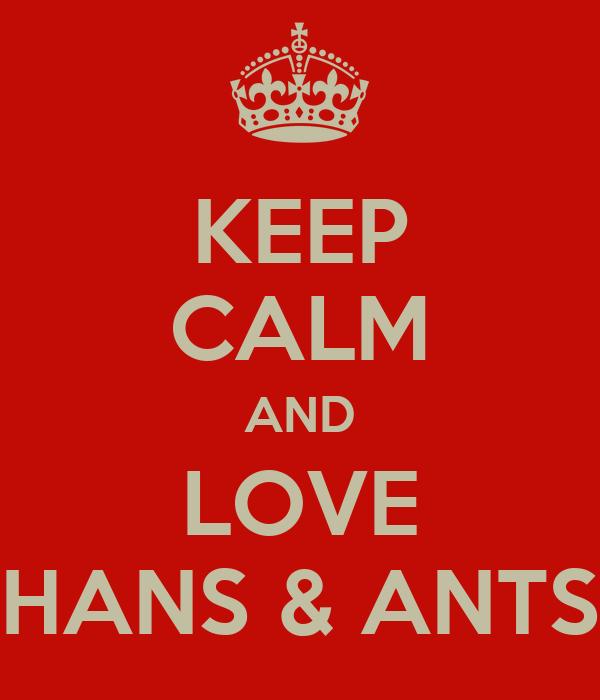 KEEP CALM AND LOVE HANS & ANTS