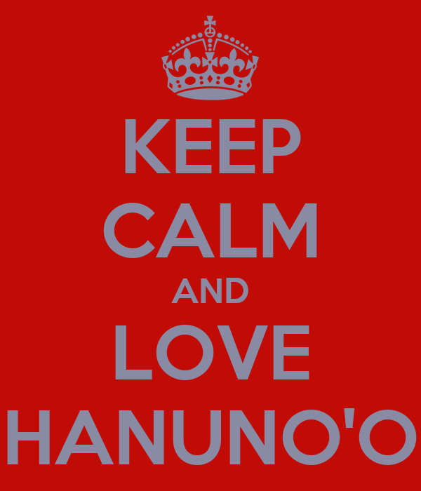 KEEP CALM AND LOVE HANUNO'O
