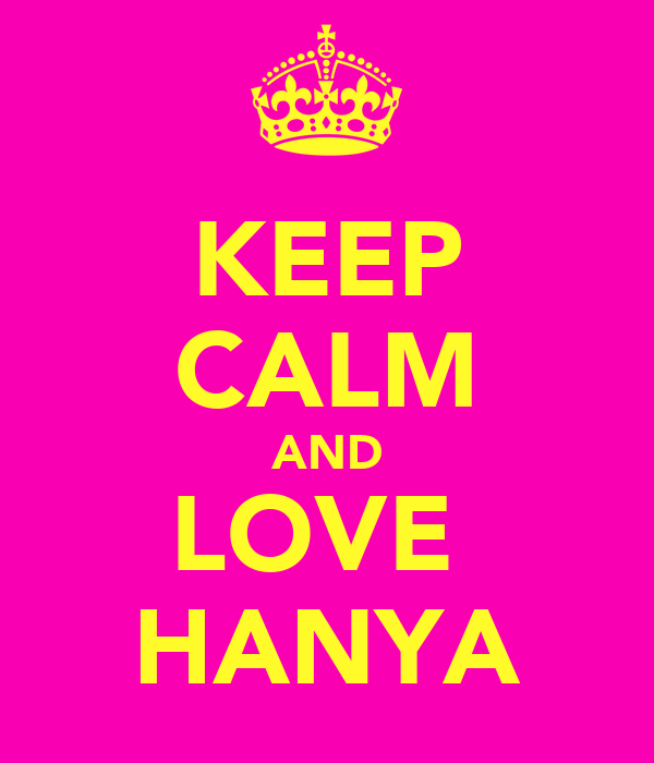 KEEP CALM AND LOVE  HANYA
